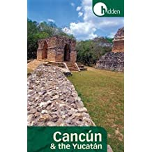 Hidden Cancun and the YucatAn