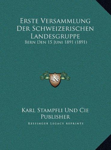 Erste Versammlung Der Schweizerischen Landesgruppe: Bern Den 15 Juni 1891 (1891) (German Edition) Text fb2 ebook