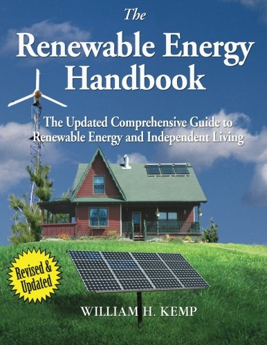The Renewable Energy Handbook  The Updated Comprehensive Guide To Renewable Energy And Independent Living