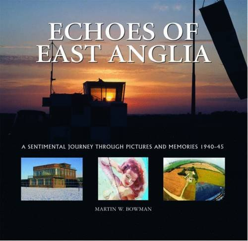 Download Echoes of East Anglia: The Lost Wartime Airfields of Norfolk and Suffolk ebook