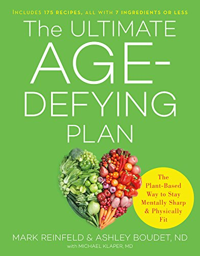 The Ultimate Age-Defying Plan: The Plant-Based Way to Stay Mentally Sharp and Physically Fit by Mark Reinfeld, Ashley Boudet