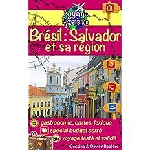 Brésil: Salvador et sa région: Une invitation au voyage et à la dégustation dans une région brésilienne colorée, vibrante et accueillante! (Voyage Experience t. 9) (French Edition)