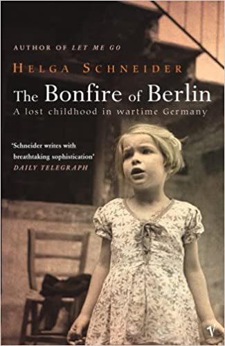 Book The Bonfire Of Berlin: A Lost Childhood in Wartime Germany by Helga Schneider (2-Feb-2006)