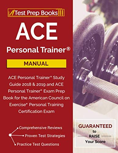 ACE Personal Trainer Manual: ACE Personal Trainer Study Guide 2018 & 2019 and ACE Personal Trainer Exam Prep Book for the American Council on Exercise Personal Training Certification Exam