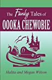 The Funky Tales of Oooka Chewobie, Halita Wilson and Megan Wilson, 1462601022