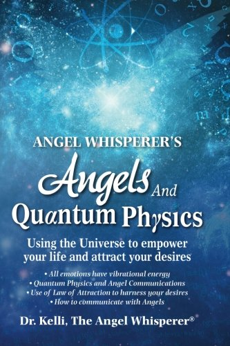 Read Online Angel Whisperer's Angels and Quantum Physics: Using the Universe to Empower Your Life and Attract Your Desires pdf epub