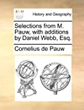 Selections from M Pauw, with Additions by Daniel Webb, Esq, Cornelius De Pauw, 1140810685