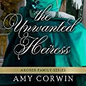 The Unwanted Heiress Audiobook by Amy Corwin Narrated by Ruth Urquhart
