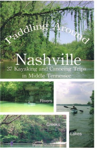 Download Paddling Around Nashville: 37 Kayaking and Canoeing Trips in Middle Tennessee PDF