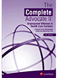 The Complete Advocate II: Employment Offenses in Health Care Contexts, A Practice File for Representing Clients from Beginning to End: 2