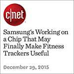 Samsung's Working on a Chip That May Finally Make Fitness Trackers Useful | Roger Cheng