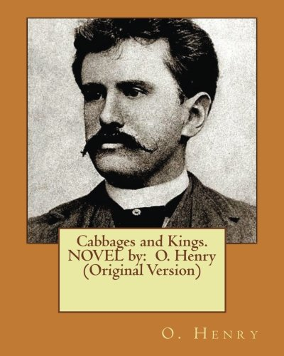 Cabbages and Kings. NOVEL by:  O. Henry (Original ()
