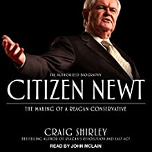Citizen Newt: The Making of a Reagan Conservative Audiobook by Craig Shirley Narrated by John McLain