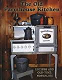 old world kitchens The Old Farmhouse Kitchen: Recipes and Old-Time Nostalgia