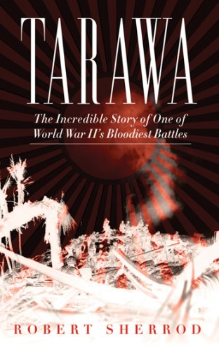 Us Navy Amphibious Assault Ships - Tarawa: The Incredible Story of One of World War II's Bloodiest Battles
