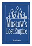Moscow's Lost Empire, Michael Rywkin, 1563242362
