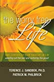 img - for The Worry Free Life: Take Control of Your Thought Life By Weeding Out the Bad and Nurturing the Good book / textbook / text book