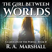 The Girl Between Worlds: Guardians of the Portal, Book 2 Audiobook by R. A. Marshall Narrated by Mirai Booth-Ong