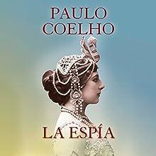 La espía [The Spy]   Livre audio Auteur(s) : Paulo Coelho Narrateur(s) : Catalina Muñoz, Rolando Silva