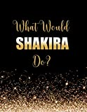 What Would Shakira Do?: Large Notebook/Diary/Journal for Writing 100 Pages, Shakira Gift for Fans