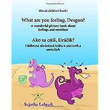 Slovak children books: How do you feel, Dragon: Children's Picture Book (Bilingual Edition), Feelings and Emotions for children, Bilingual childrens book (English – Slovak), Learn Slovak, Slovak bilingual, Slovak kids