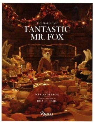 Fantastic Mr. Fox: The Making of the Motion Picture [Hardcover] [2009] 1St Edition Ed. Wes Anderson