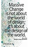 Massive Change: A Manifesto for the Future of Global Design: A Manifesto for the Future Global Design Culture by Institute without Boundaries (2004-10-21)