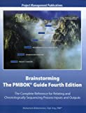 Brainstorming the PMBOK Guide Fourth Edition : The Complete Reference for Relating and Chronologically Sequencing Process Inputs and Outputs, Muhamed Abdomerovic, Dipl. Eng., PMP, 0974579645