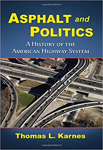 Asphalt and Politics: A History of the American Highway System
