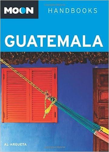 Moon Handbook Guatemala Moon Handbooks Argueta Al 9781612383231 Amazon Com Books