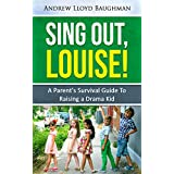 Sing Out, Louise!: A Parent's Survival Guide to Raising a Drama Kid