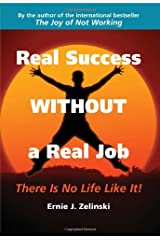 Real Success Without a Real Job: There Is No Life Like It! Paperback