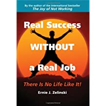 Real Success Without a Real Job: There Is No Life Like It!