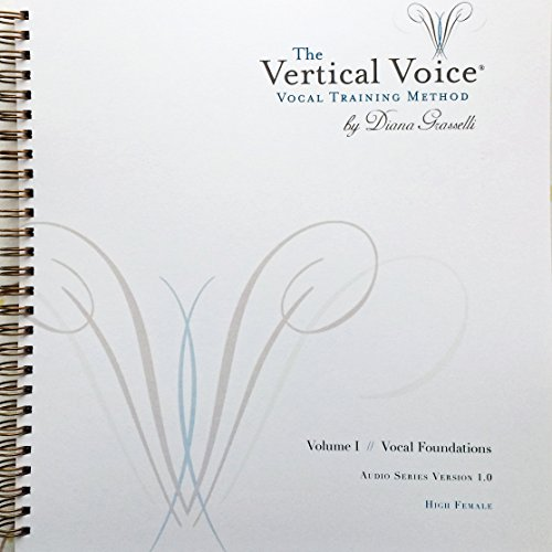 Vertical Foundations - The Vertical Voice Vocal Training Method - Volume I: Vocal Foundations, High Female Voice