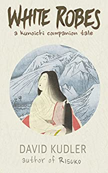White Robes: An Interesting Army (Seasons of the Sword Prequel) (Kunoichi Companion Tales Book 1) by [Kudler, David]