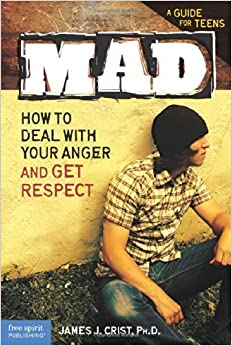 Book Mad: How to Deal with Your Anger and Get Respect by Crist Ph.D., James J. (2007)