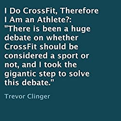 I Do CrossFit, Therefore I Am an Athlete?