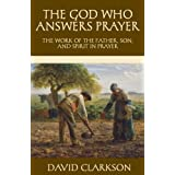 The God Who Answers Prayer: The Work of the Father, Son, and Spirit in Prayer (The Puritan Prayer Trilogy)