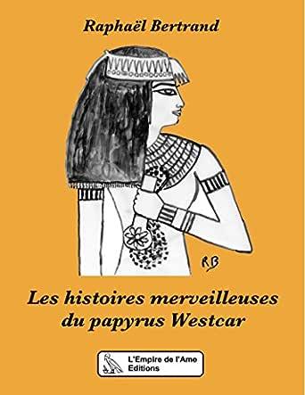 Les histoires merveilleuses du papyrus Westcar (French Edition ...