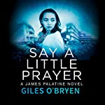 Say a Little Prayer: A James Palatine Thriller, Book 2 | Giles O'Bryen