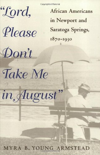 Search : Lord, Please Don't Take Me in August: African-Americans in Newport and Saratoga Springs, 1870-1930 (Blacks in the New World)