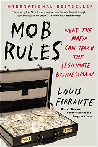 Mob Rules: What the Mafia Can Teach the Legitimate Businessman by Louis Ferrante