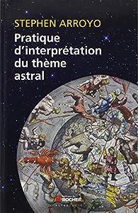 Pratique d'interprétation du thème astral par Stephen Arroyo