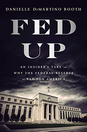 Pdf Politics Fed Up: An Insider's Take on Why the Federal Reserve is Bad for America