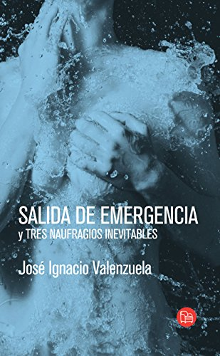 Salida de emergencia y tres naufragios inevitables de José Ignacio Valenzuela