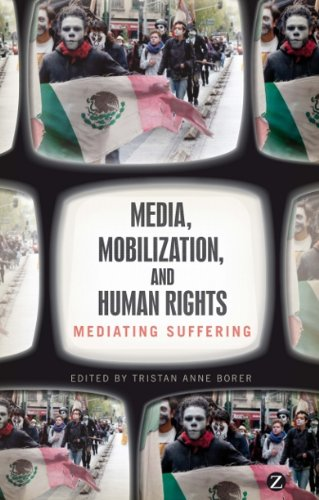 Media, Mobilization, and Human Rights: Mediating Suffering por Tristan Anne Borer