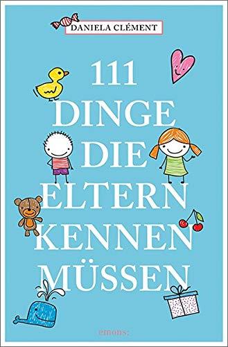 111 Dinge Die Eltern Kennen Müssen