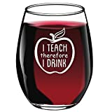 #1: I Teach Therefore I Drink - Funny Stemless Wine Glass 15oz - Gift for Teacher