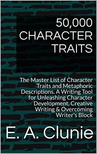 50,000 CHARACTER TRAITS: The Master List of Character Traits and Metaphoric Descriptions. A Writing Tool for Unleashing Character Development, Creative ... Lists and Writing Tips & Tools Book 1