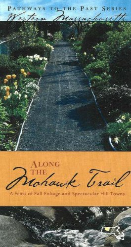 Along the Mohawk Trail: A Feast of Fall Foliage and Spectacular Hill Towns (Pathways to the Past in Western Massachusetts)